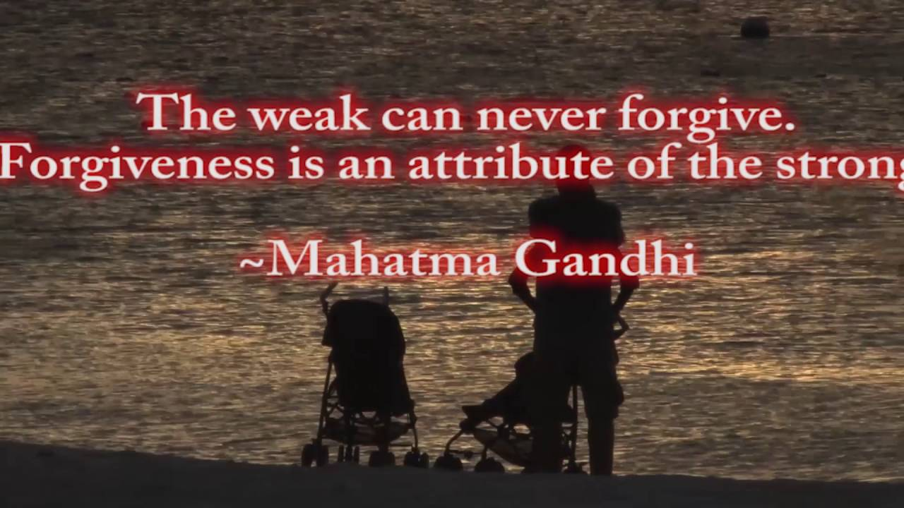 Quotes About Friendship And Forgiveness The Weak Can Never Forgiveforgiveness Is An Attribute Of The