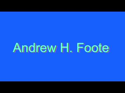 How to Pronounce Andrew H. Foote