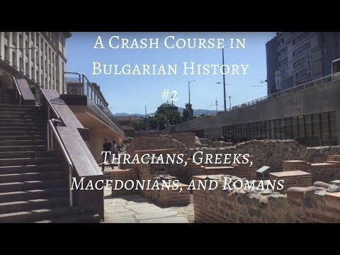 A Crash Course in Bulgarian History #2: Thracians, Greeks, Macedonians, and Romans