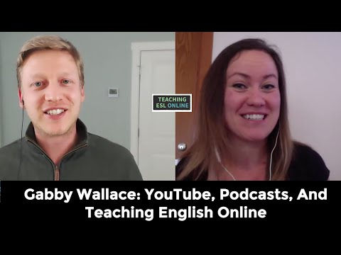 Interview Gabby Wallace: YouTube, Podcasts, and Courses - Teaching English Online