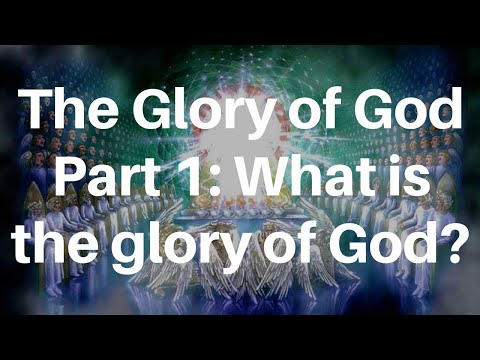 The Glory of God Part 1 - What is the Glory of God?