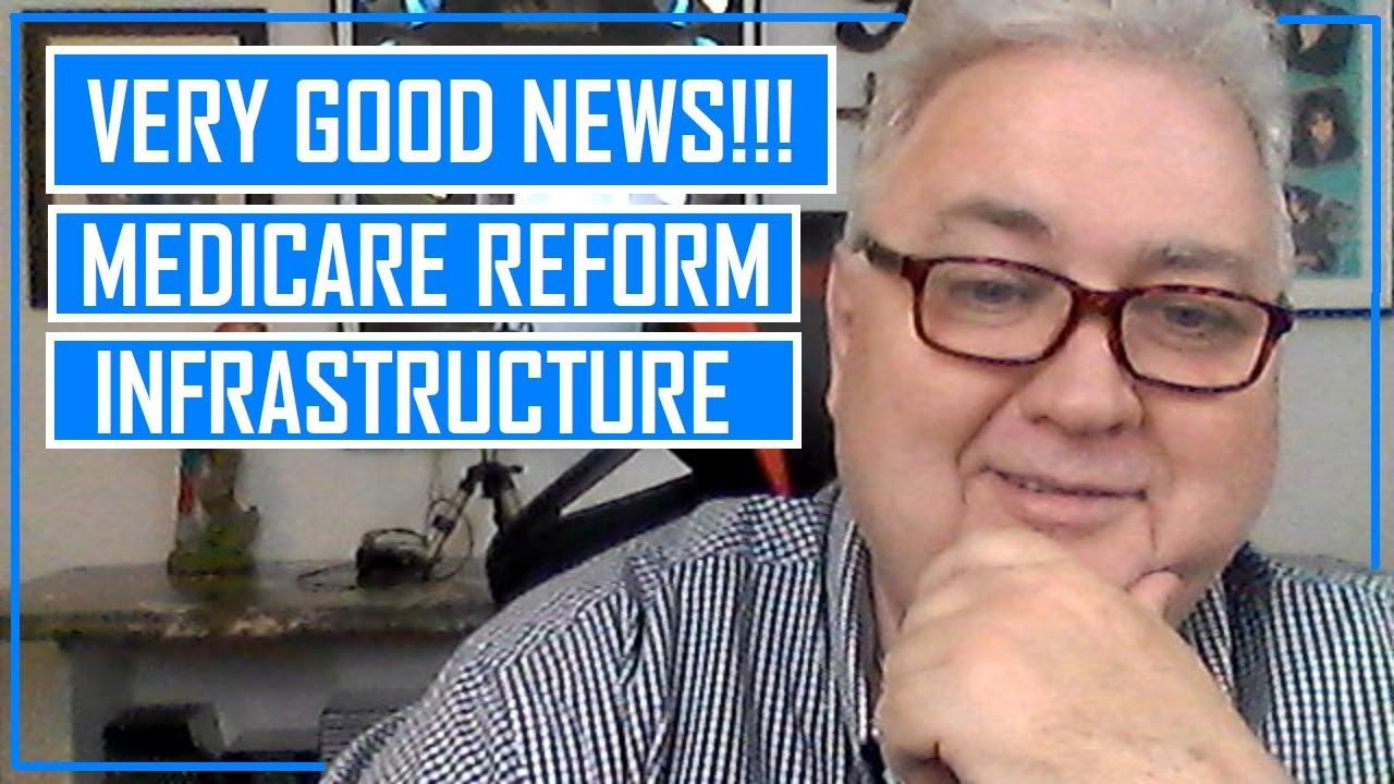VERY GOOD NEWS!!! Medicare Reform & Infrastructure Bill