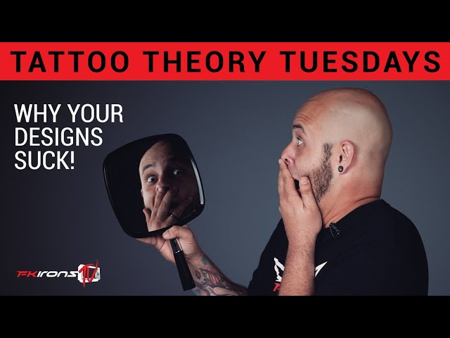 Tattoo Theory Tuesdays: Why Your Designs Suck!