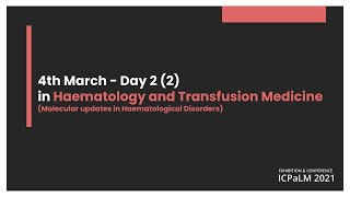 Day 2 - 4 March 2021 - Haematology and Transfusion Medicine