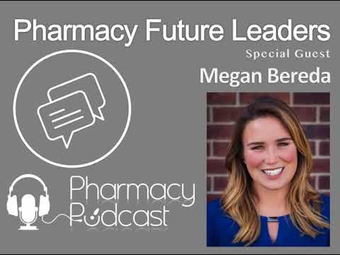 Pharmacy Future Leaders - Megan Bereda - Pharmacy Pdocast Episode 458