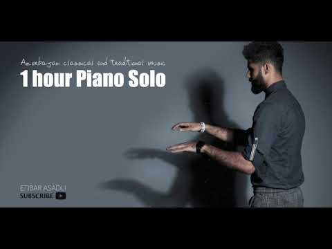 1 hour Azerbaijani Music (Piano) - Etibar Asadli