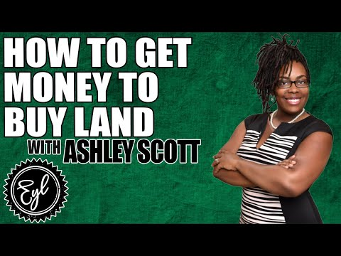HOW TO GET MONEY TO BUY LAND