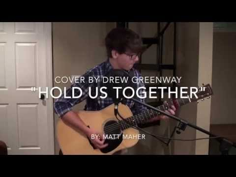 Hold Us Together - Matt Maher (Acoustic Cover by Drew Greenway)
