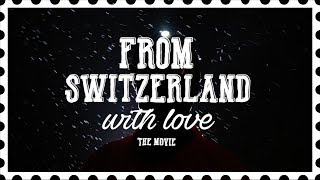 From Switzerland With Love - A 100% Swiss made movie - Teaser