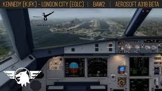[PART 3/3] BAW2 | Prepar3d V2.3 | A318 Aerosoft BETA | New York Kennedy (KJFK) - London City (EGLC)