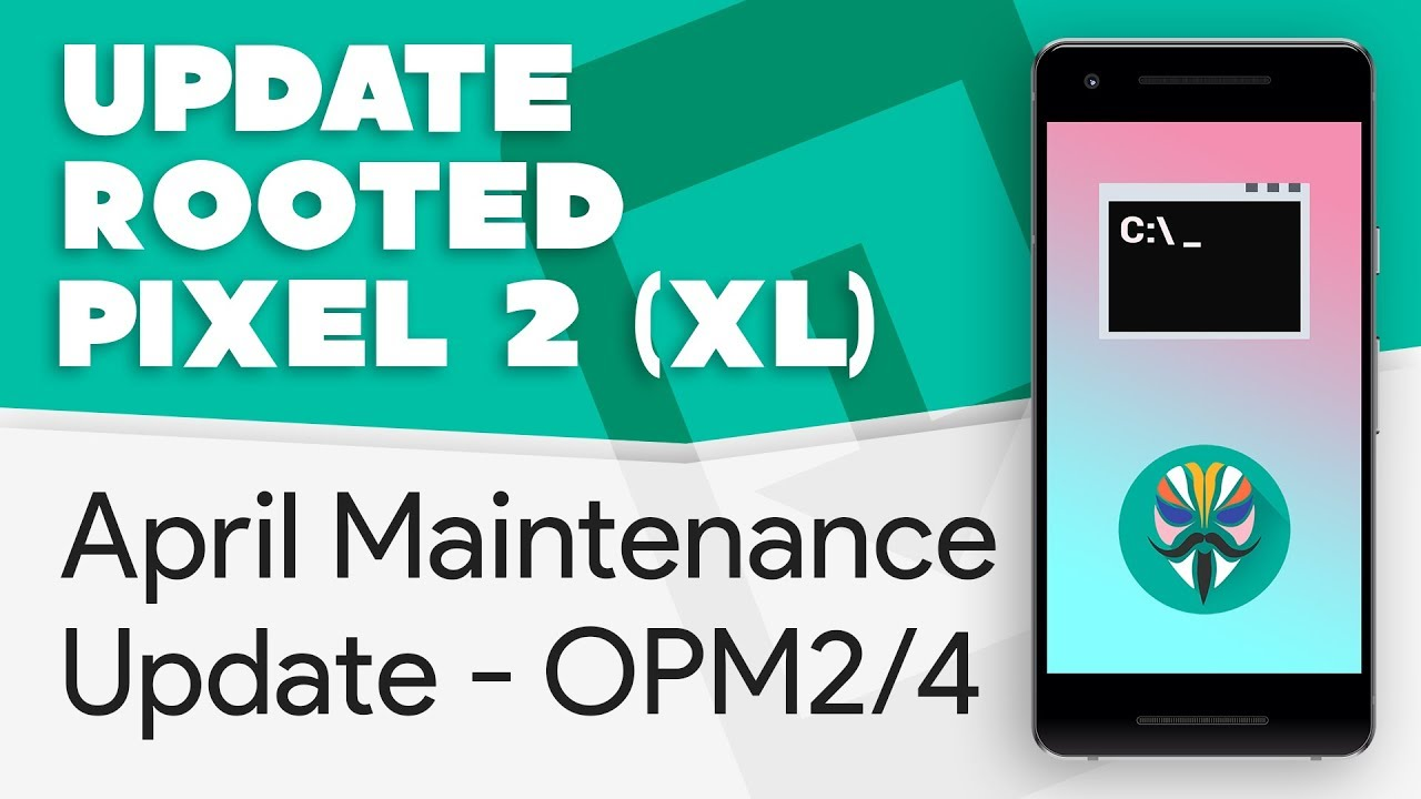 Update Rooted Pixel 2 & XL to April Maintenance Update [OPM2 |  OPM4][Fastboot]