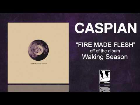 """Caspian """"Fire Made Flesh"""""""