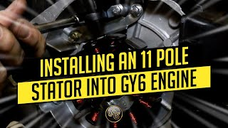 Installing An 11pole Stator In Your Gy6 Engine