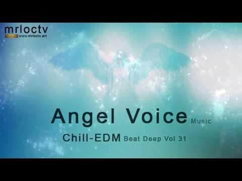Giọng hát thiên thần - angel voice | Chill - EDM - Beat Deep Vol 31