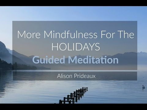 More mindfulness for the holidays | Guided Meditation with Alison Prideaux