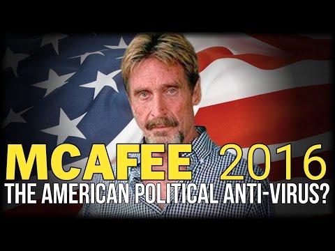 JOHN MCAFEE 2016: THE AMERICAN POLITICAL ANTI-VIRUS? (FIXED)
