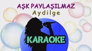 Aydilge - Aşk Paylaşılmaz (Karaoke Video)