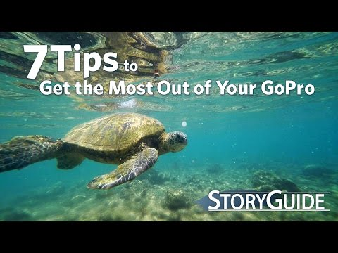 7  Tips to Get the Most from Your GoPro