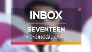 Seventeen - Menunggu Kamu (Live on Inbox)