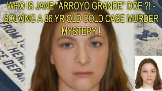 """WHO IS JANE """"ARROYO GRANDE"""" DOE ?! - SOLVING A 36 YR OLD COLD CASE MURDER MYSTERY !"""