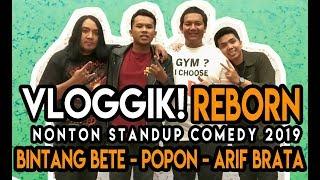 VLOGGIK! - STAND UP COMEDY REBORN 2019 POPON-ARIF BRATA-BINTANG BETE