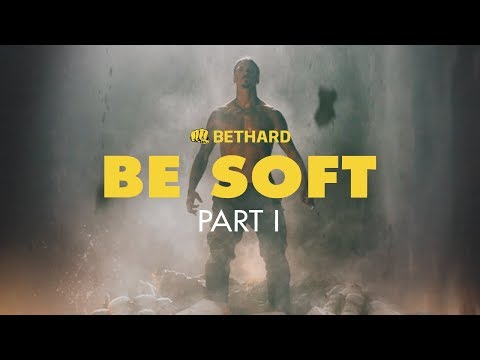 Bethard: Be Soft part one