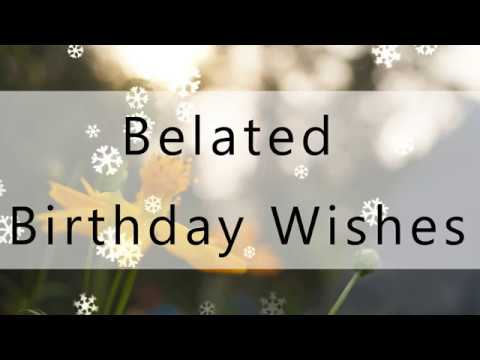 Belated Happy Birthday To You | Birthday Wishes