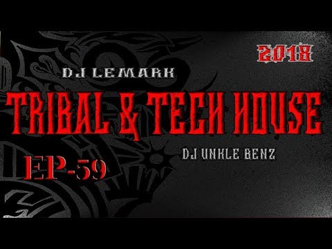 🕋- 2018 - (EP 59) -🦁 PROGRESSIVE TRIBAL TECH HOUSE 🦁by Dj UNKLE BENZ & Dj LEMARK  (TAG TEAM Edit)🕋