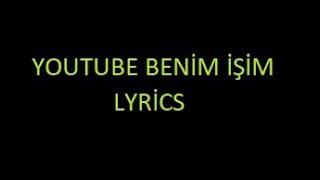 YouTube Benim İşim - Lyrics