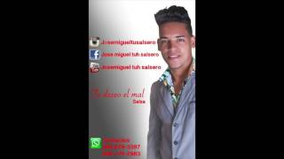 Jose Miguel Tu Salsero -  Te Deseo el mal Salsa 2017
