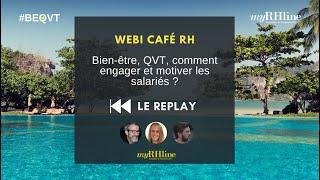 REPLAY du webi café RH :Bien-être, QVT, comment engager et motiver les salariés ?