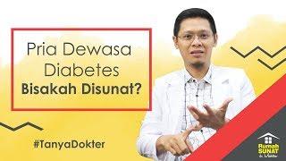 PRIA DEWASA DIABETES, BISAKAH DISUNAT? - RUMAH SUNAT DR. MAHDIAN