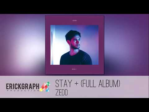 Zedd - Stay + (Full Album)