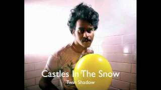 Twin Shadow - Castles In The Snow