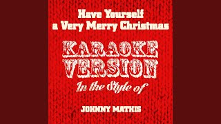 Have Yourself a Very Merry Christmas (In the Style of Johnny Mathis) (Karaoke Version)