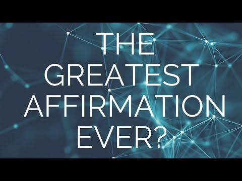 The Greatest Affirmation Ever? (USE THIS, IT WORKS!)