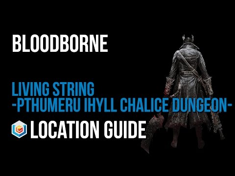 Bloodborne Living String Location Guide (Pthumeru Ihyll Chalice Dungeon Material)
