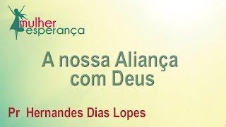 A nossa Aliança com Deus - Pr Hernandes Dias Lopes