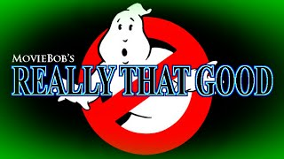 Really That Good: GHOSTBUSTERS