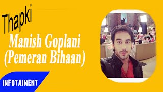 Manish Goplani Pemeran Bihaan dalam Film THAPKI di ANTV Infotaiment