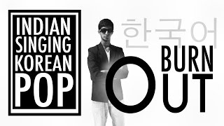 Indian Singing Korean Pop 3 - Burn Out (Block B - Ghost OST)