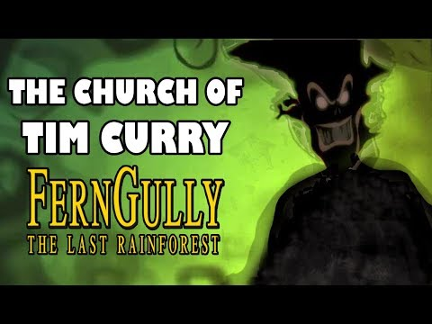 """The Church of Tim Curry"" - Ferngully: The Last Rainforest"