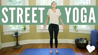 Street Yoga - Yoga You Can Do Anywhere!