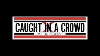 Caught In A Crowd - Live Unreserved 2010 (Full EP)