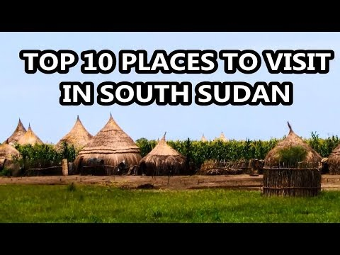 Best Places To Visit - SOUTH SUDAN| Travel & Tourism