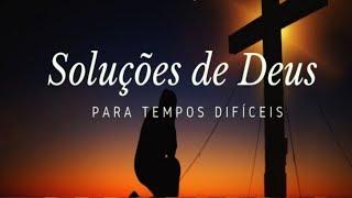 Soluções de Deus para tempos difíceis | 14/07/2019