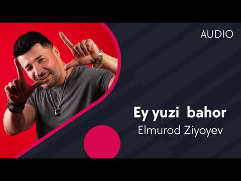 Elmurod Ziyoyev - Ey Yuzi Bahor