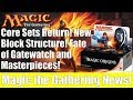 MTG Core Sets Return, New Block Structure! Fate of Gatewatch and Masterpieces!