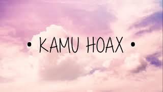 Download KAMU HOAX  lirik 💔💕 Mp3