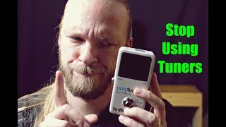 Stop Using Tuners!